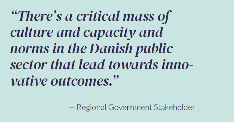 """""""There's a critical mass of culture and capacity and norms in the Danish public sector that lead towards innovative outcomes."""" — Regional Government Stakeholder"""